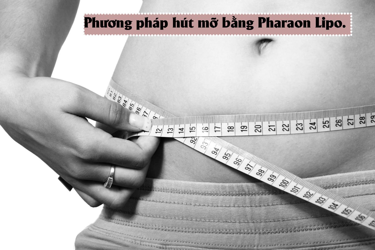 Phương pháp hút mỡ bằng Pharaon Lipo.